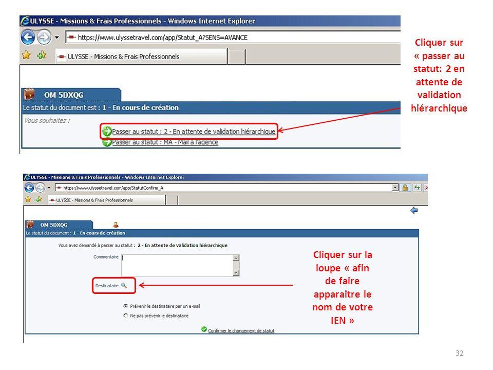 Cliquer sur « passer au statut: 2 en attente de validation hiérarchique Cliquer sur la loupe « afin de faire apparaitre le nom de votre IEN » 32