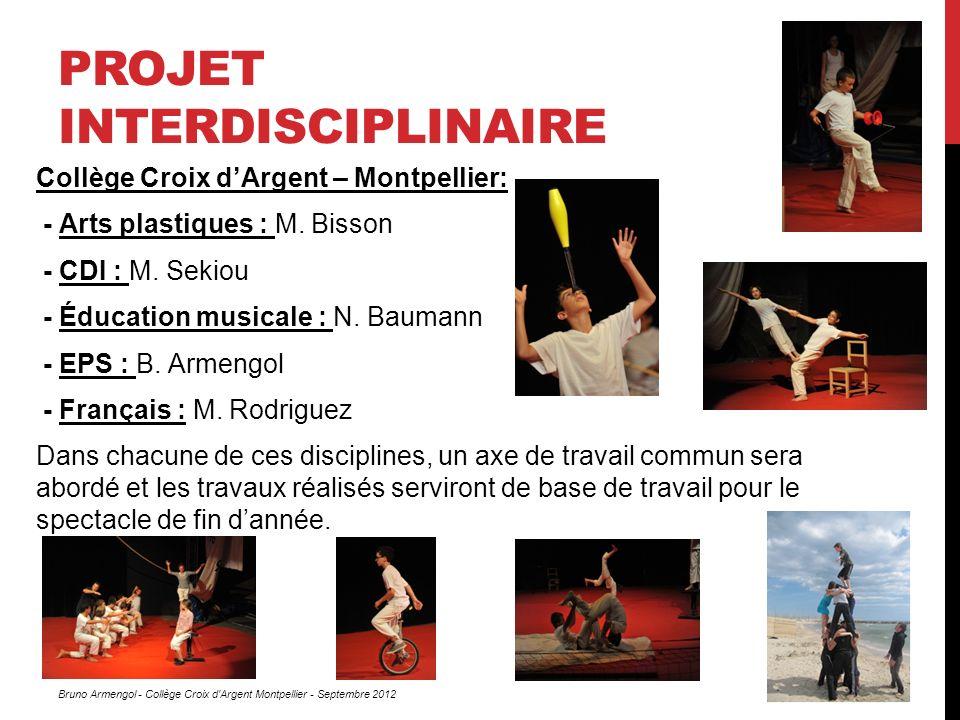 PROJET INTERDISCIPLINAIRE Collège Croix dArgent – Montpellier: - Arts plastiques : M. Bisson - CDI : M. Sekiou - Éducation musicale : N. Baumann - EPS
