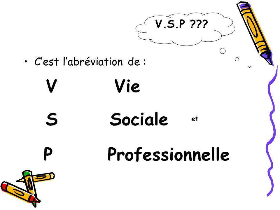 Cest labréviation de : V.S.P ??? VVie SSociale PProfessionnelle et