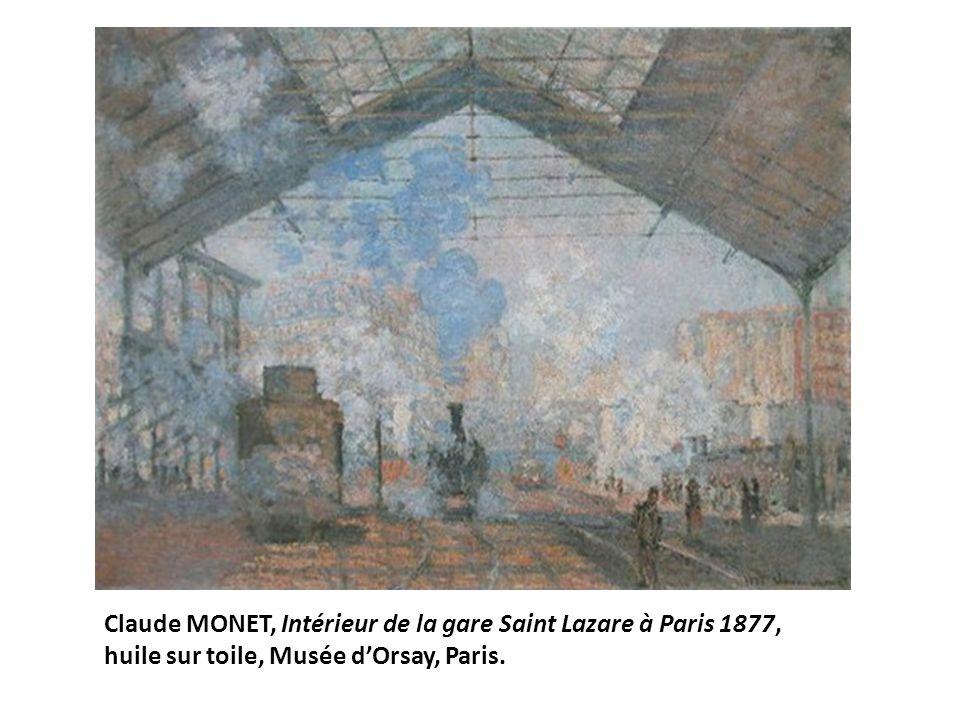 Claude MONET, Intérieur de la gare Saint Lazare à Paris 1877, huile sur toile, Musée dOrsay, Paris.
