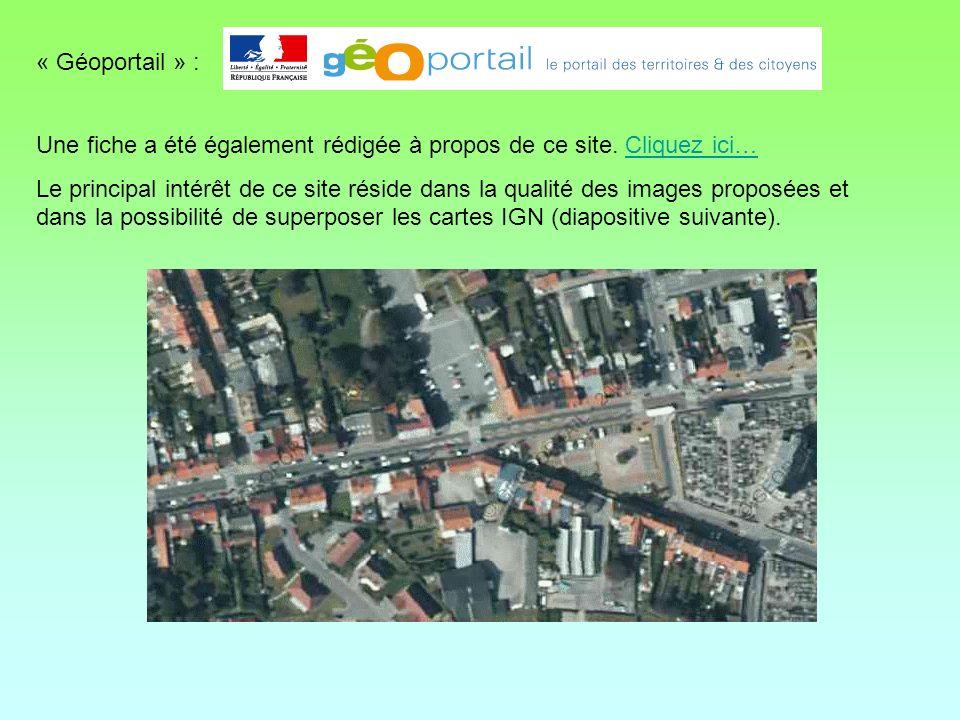 « Géoportail » : Une fiche a été également rédigée à propos de ce site. Cliquez ici…Cliquez ici… Le principal intérêt de ce site réside dans la qualit