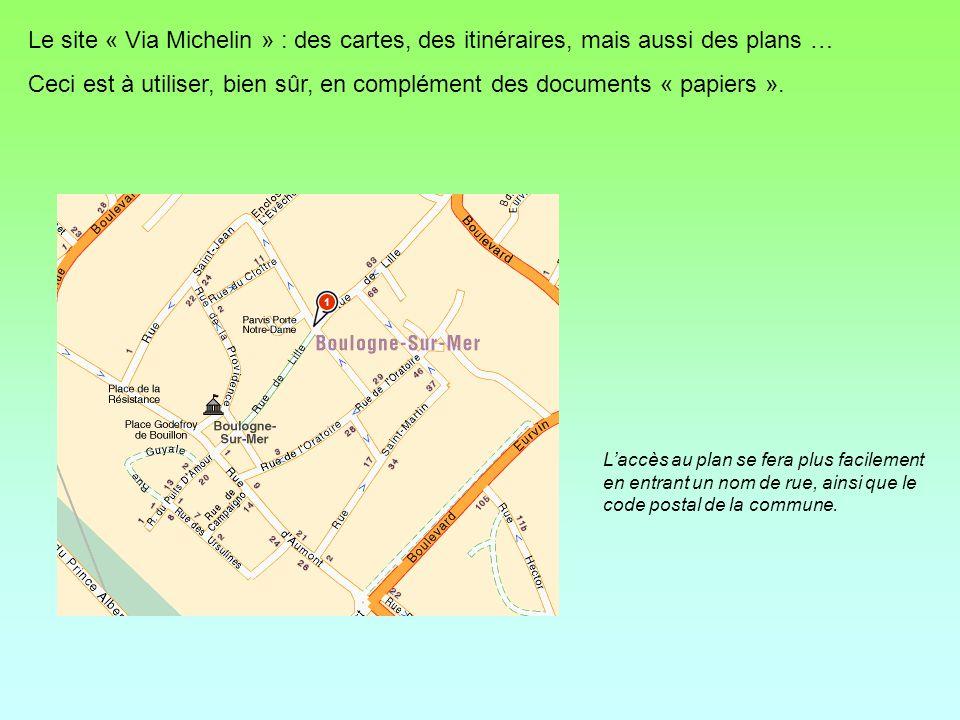 Le site « Via Michelin » : des cartes, des itinéraires, mais aussi des plans … Ceci est à utiliser, bien sûr, en complément des documents « papiers ».