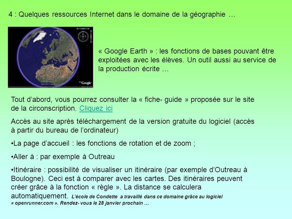 4 : Quelques ressources Internet dans le domaine de la géographie … « Google Earth » : les fonctions de bases pouvant être exploitées avec les élèves.
