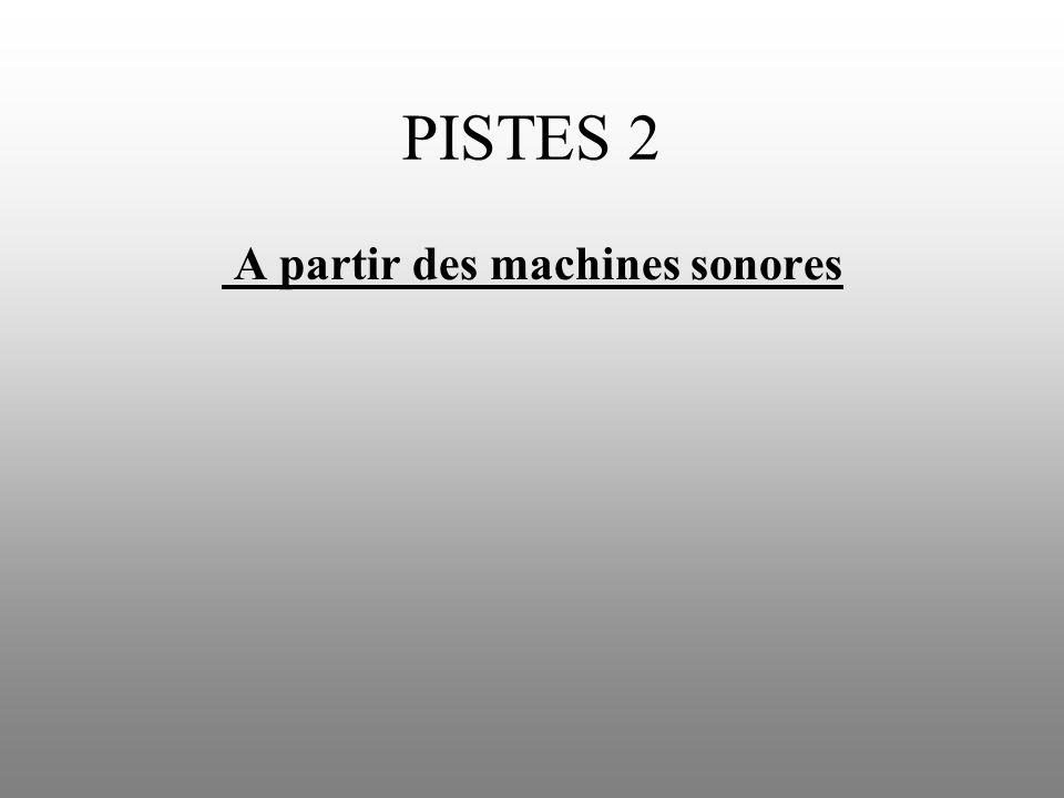 PISTES 2 A partir des machines sonores