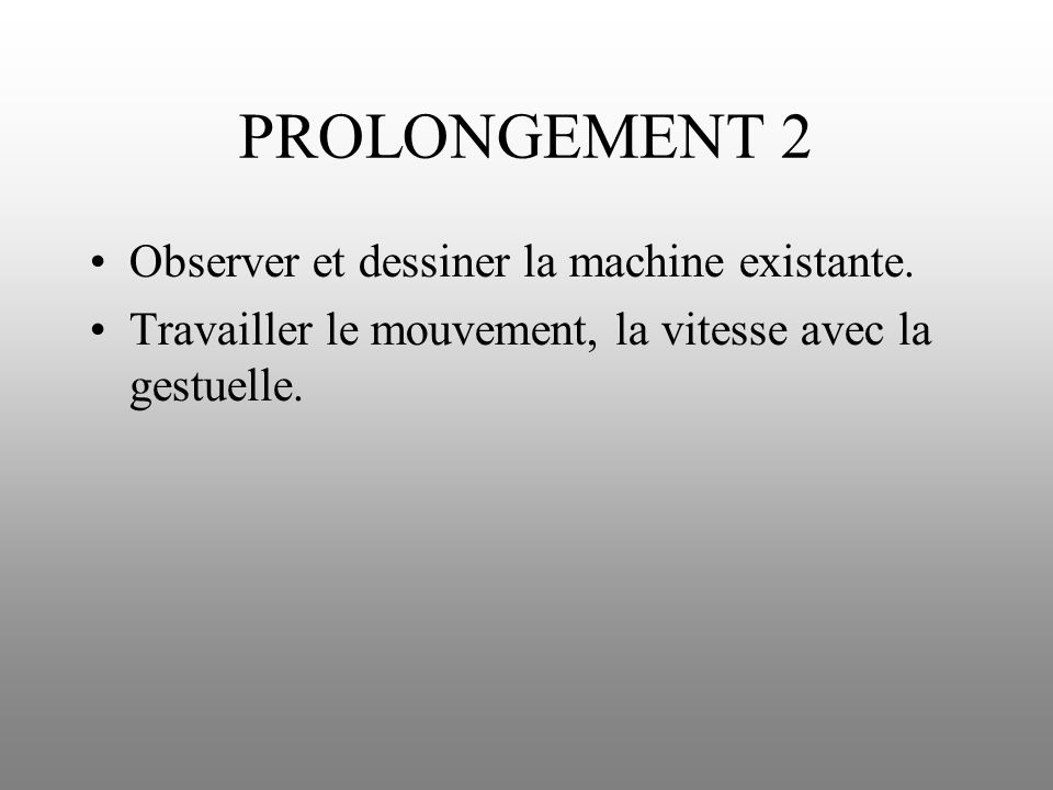 PROLONGEMENT 2 Observer et dessiner la machine existante.