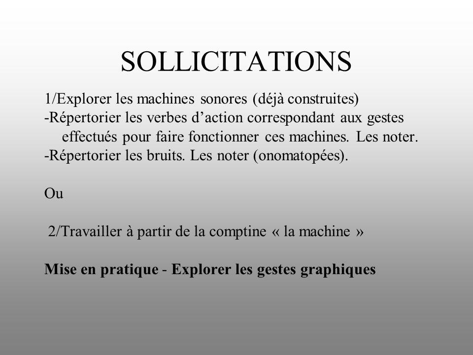 SOLLICITATIONS 1/Explorer les machines sonores (déjà construites) -Répertorier les verbes daction correspondant aux gestes effectués pour faire foncti