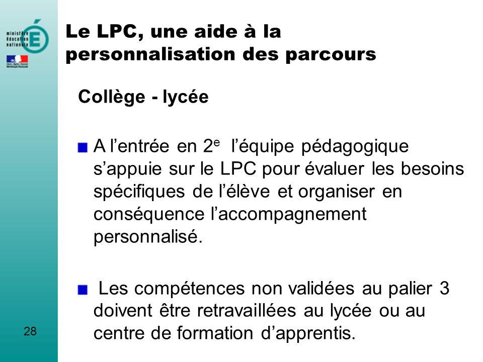 Collège - lycée 28 A lentrée en 2 e léquipe pédagogique sappuie sur le LPC pour évaluer les besoins spécifiques de lélève et organiser en conséquence
