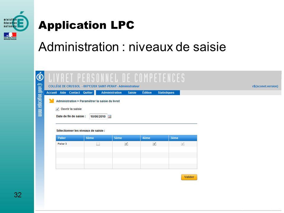 Administration : niveaux de saisie 32 Application LPC