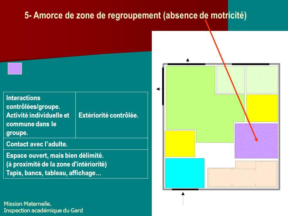 5- Amorce de zone de regroupement (absence de motricité) Interactions contrôlées/groupe. Activité individuelle et commune dans le groupe. Extériorité