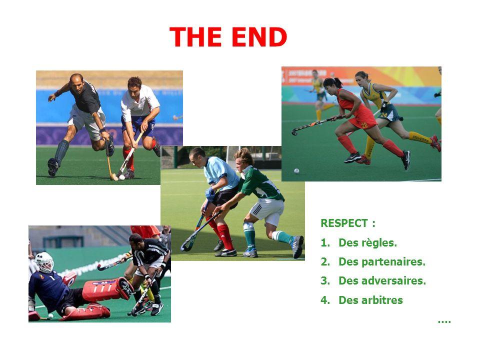 RESPECT : 1.Des règles. 2.Des partenaires. 3.Des adversaires. 4.Des arbitres …. THE END