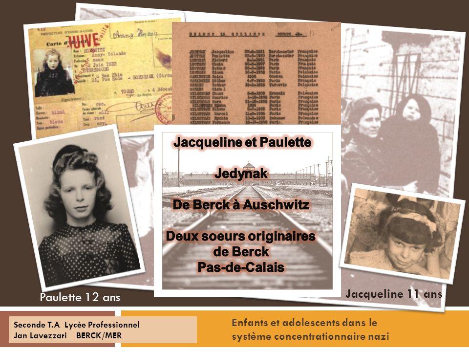 Seconde T.A Lycée Professionnel Jan Lavezzari BERCK/MER Paulette 12 ans Jacqueline 11 ans Enfants et adolescents dans le système concentrationnaire na