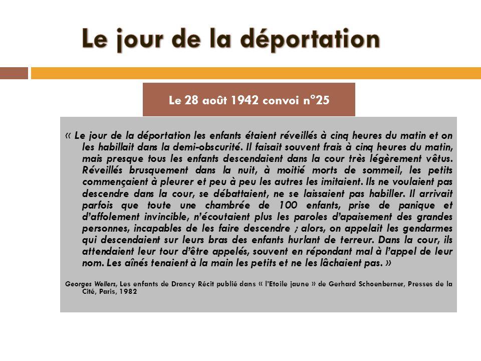 « Le jour de la déportation les enfants étaient réveillés à cinq heures du matin et on les habillait dans la demi-obscurité. Il faisait souvent frais
