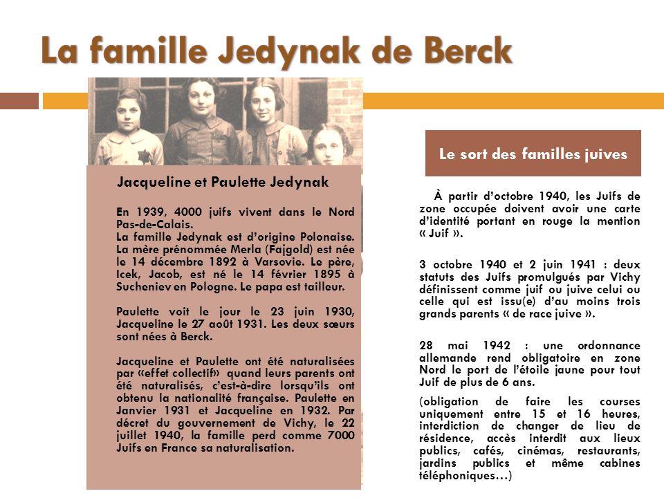 Jacqueline et Paulette Jedynak En 1939, 4000 juifs vivent dans le Nord Pas-de-Calais. La famille Jedynak est dorigine Polonaise. La mère prénommée Mer