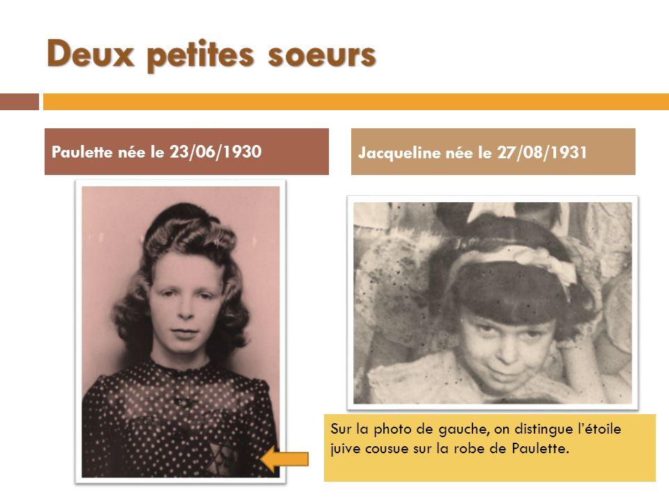 Paulette née le 23/06/1930Jacqueline née le 27/08/1931 Sur la photo de gauche, on distingue létoile juive cousue sur la robe de Paulette.