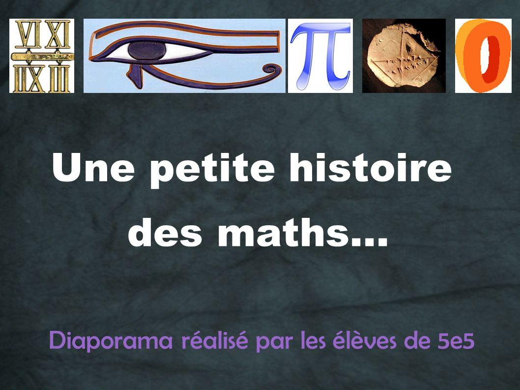 Diaporama réalisé par les élèves de 5e5 Une petite histoire des maths...