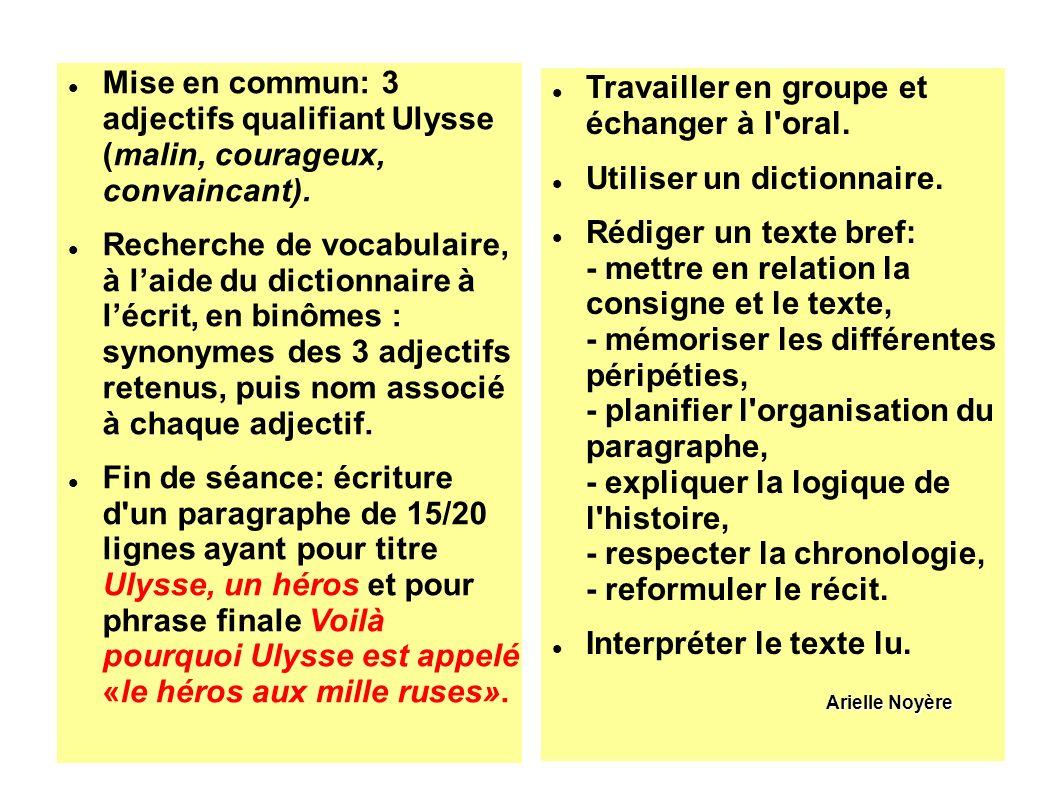 Mise en commun: 3 adjectifs qualifiant Ulysse (malin, courageux, convaincant). Recherche de vocabulaire, à laide du dictionnaire à lécrit, en binômes
