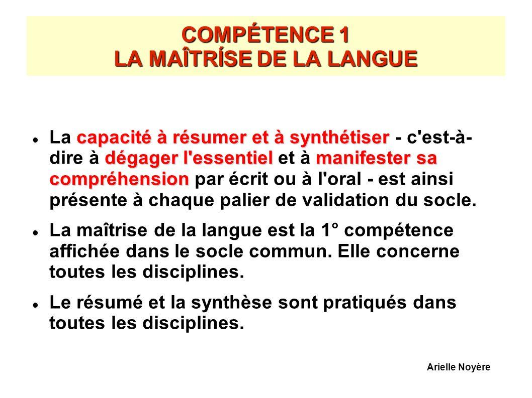 COMPÉTENCE 1 LA MAÎTRÍSE DE LA LANGUE capacité à résumer et à synthétiser dégager l'essentielmanifester sa compréhension La capacité à résumer et à sy