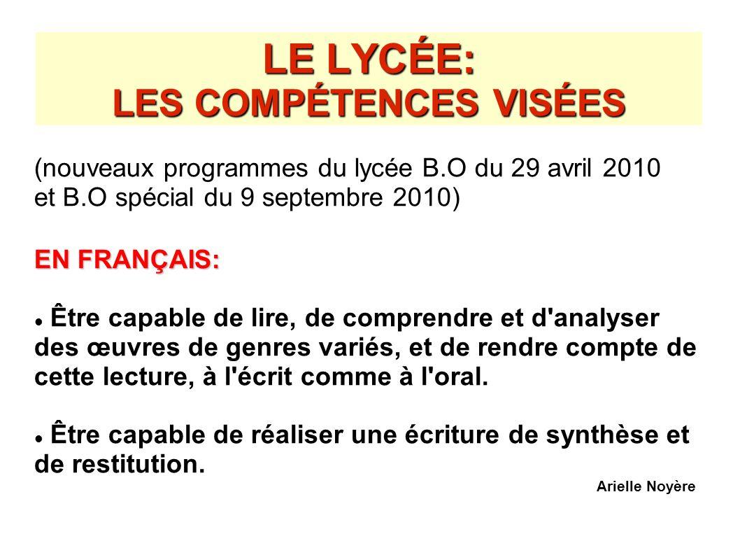 LE LYCÉE: LES COMPÉTENCES VISÉES (nouveaux programmes du lycée B.O du 29 avril 2010 et B.O spécial du 9 septembre 2010) EN FRANÇAIS: Être capable de l