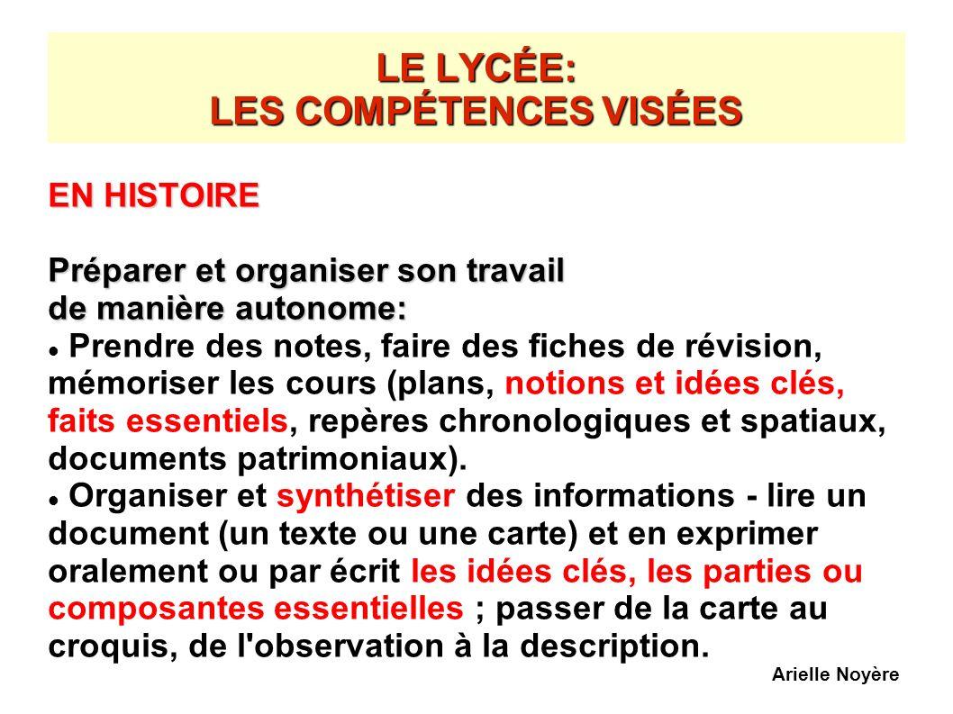 LE LYCÉE: LES COMPÉTENCES VISÉES EN HISTOIRE Préparer et organiser son travail de manière autonome: Prendre des notes, faire des fiches de révision, m