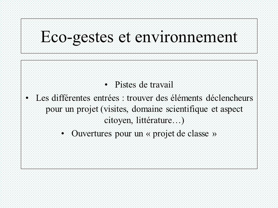 Eco-gestes et environnement Pistes de travail Les différentes entrées : trouver des éléments déclencheurs pour un projet (visites, domaine scientifiqu