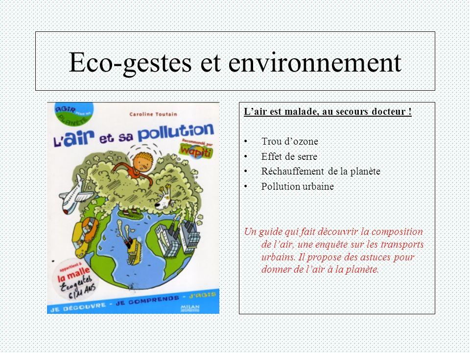 Eco-gestes et environnement Lair est malade, au secours docteur ! Trou dozone Effet de serre Réchauffement de la planète Pollution urbaine Un guide qu