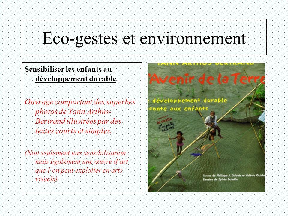 Eco-gestes et environnement Sensibiliser les enfants au développement durable Ouvrage comportant des superbes photos de Yann Arthus- Bertrand illustré