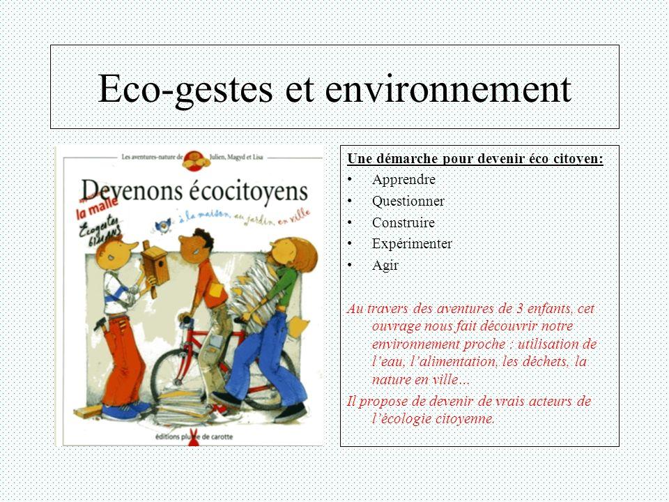 Eco-gestes et environnement Une démarche pour devenir éco citoyen: Apprendre Questionner Construire Expérimenter Agir Au travers des aventures de 3 en