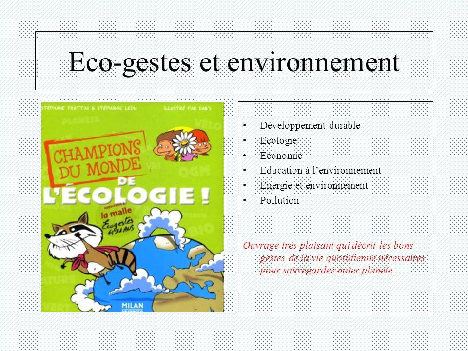 Eco-gestes et environnement Développement durable Ecologie Economie Education à lenvironnement Energie et environnement Pollution Ouvrage très plaisan