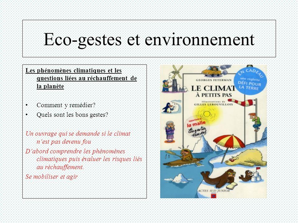 Eco-gestes et environnement Les phénomènes climatiques et les questions liées au réchauffement de la planète Comment y remédier? Quels sont les bons g