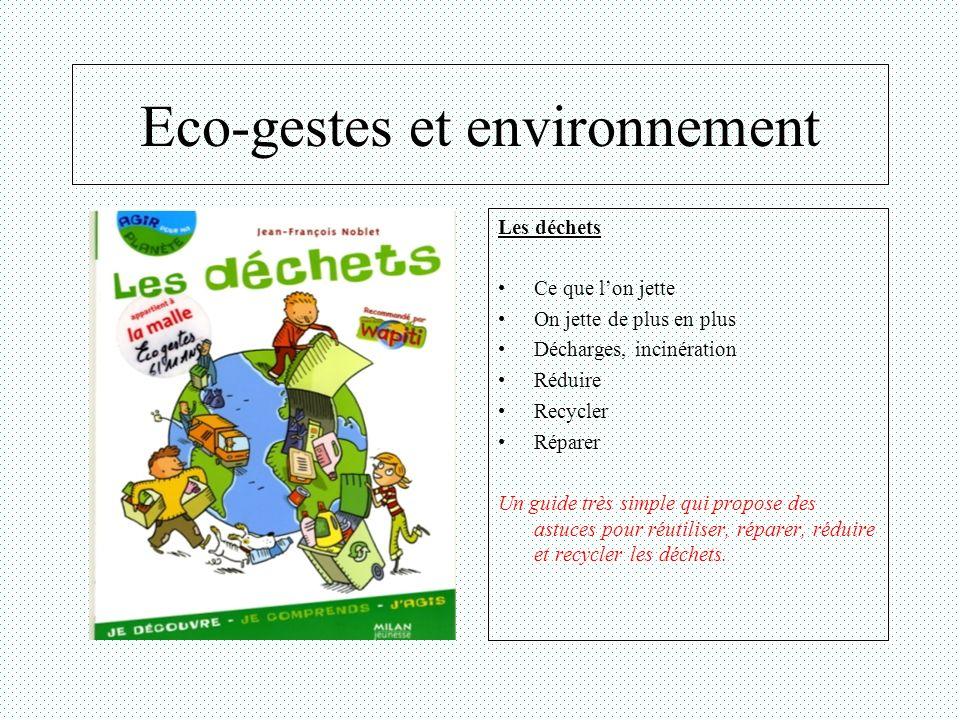 Eco-gestes et environnement Les déchets Ce que lon jette On jette de plus en plus Décharges, incinération Réduire Recycler Réparer Un guide très simpl