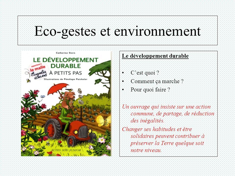 Eco-gestes et environnement Le développement durable Cest quoi ? Comment ça marche ? Pour quoi faire ? Un ouvrage qui insiste sur une action commune,