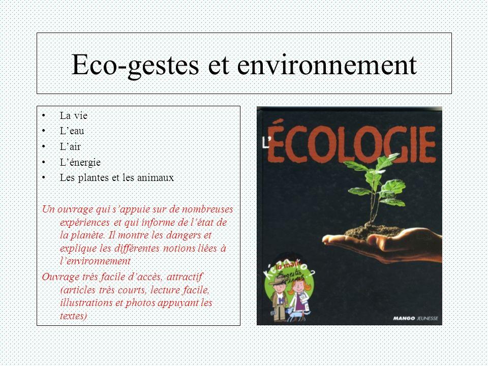 Eco-gestes et environnement La vie Leau Lair Lénergie Les plantes et les animaux Un ouvrage qui sappuie sur de nombreuses expériences et qui informe d