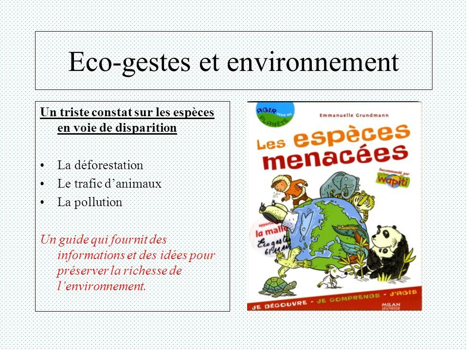 Eco-gestes et environnement Un triste constat sur les espèces en voie de disparition La déforestation Le trafic danimaux La pollution Un guide qui fou