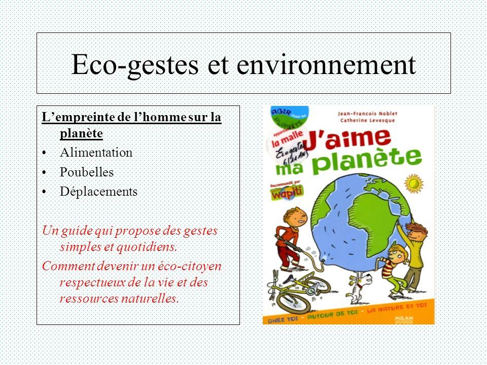Eco-gestes et environnement Lempreinte de lhomme sur la planète Alimentation Poubelles Déplacements Un guide qui propose des gestes simples et quotidi