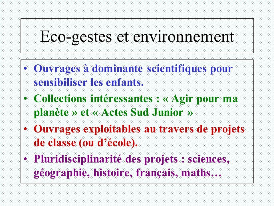Eco-gestes et environnement Ouvrages à dominante scientifiques pour sensibiliser les enfants. Collections intéressantes : « Agir pour ma planète » et