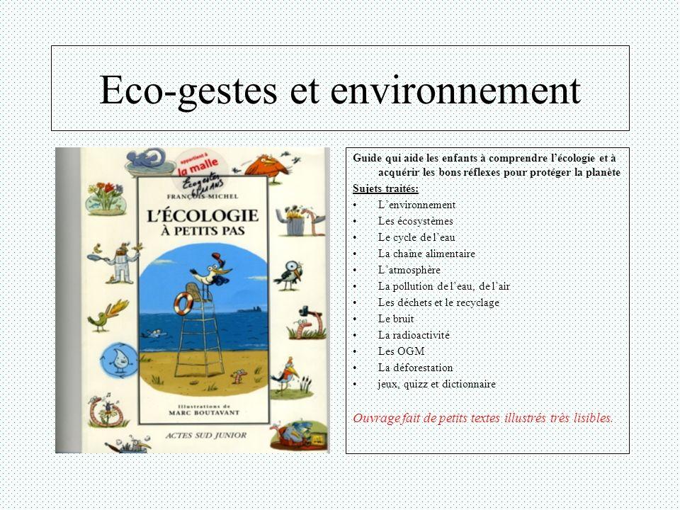 Eco-gestes et environnement Développement durable Ecologie Economie Education à lenvironnement Energie et environnement Pollution Ouvrage très plaisant qui décrit les bons gestes de la vie quotidienne nécessaires pour sauvegarder noter planète.