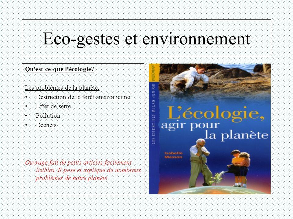 Eco-gestes et environnement Cet ouvrage traite de limpact de lhomme sur les espèces animales et propose des solutions.