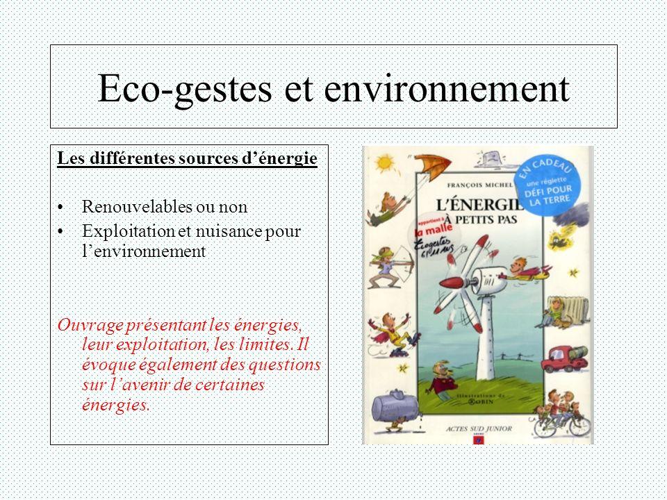 Eco-gestes et environnement Les différentes sources dénergie Renouvelables ou non Exploitation et nuisance pour lenvironnement Ouvrage présentant les