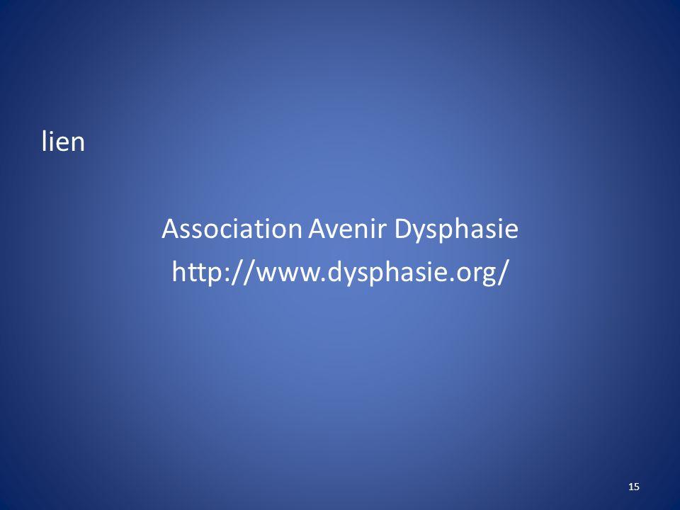 lien Association Avenir Dysphasie http://www.dysphasie.org/ 15