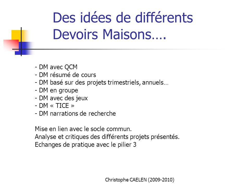 - DM avec QCM - DM résumé de cours - DM basé sur des projets trimestriels, annuels… - DM en groupe - DM avec des jeux - DM « TICE » - DM narrations de recherche Mise en lien avec le socle commun.