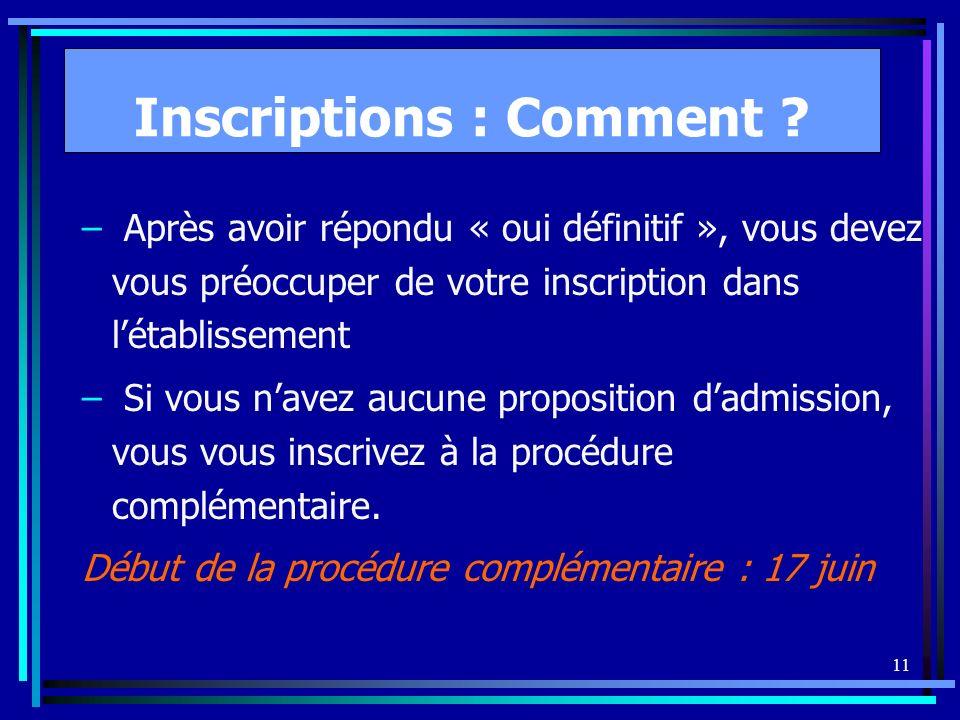 11 Inscriptions : Comment ? – Après avoir répondu « oui définitif », vous devez vous préoccuper de votre inscription dans létablissement – Si vous nav