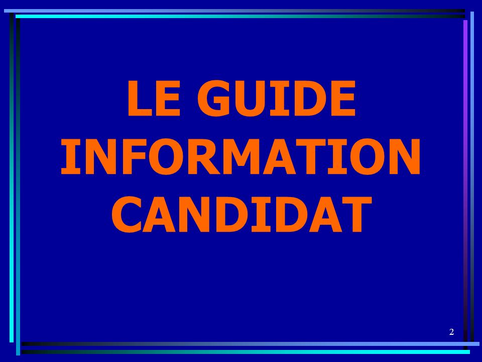 2 LE GUIDE INFORMATION CANDIDAT