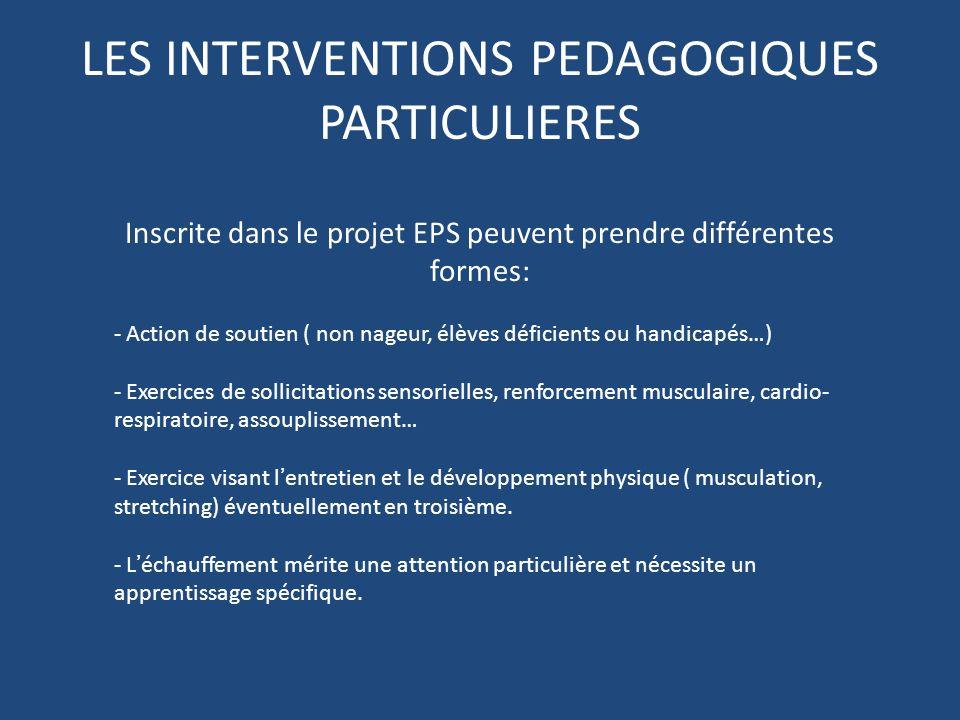 LES INTERVENTIONS PEDAGOGIQUES PARTICULIERES Inscrite dans le projet EPS peuvent prendre différentes formes: - Action de soutien ( non nageur, élèves