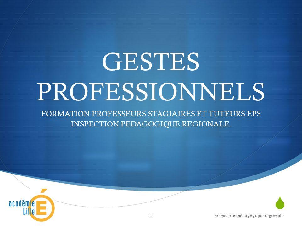 GESTES PROFESSIONNELS FORMATION PROFESSEURS STAGIAIRES ET TUTEURS EPS INSPECTION PEDAGOGIQUE REGIONALE. inspection pédagogique régionale1