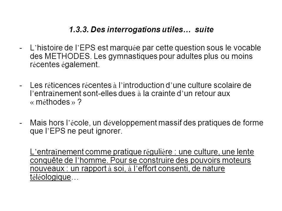 1.3.3. Des interrogations utiles… suite -L histoire de l EPS est marqu é e par cette question sous le vocable des METHODES. Les gymnastiques pour adul