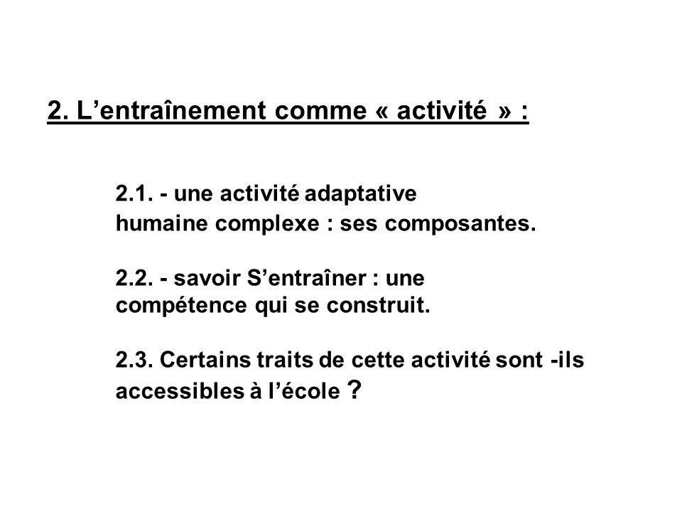 2. Lentraînement comme « activité » : 2.1. - une activité adaptative humaine complexe : ses composantes. 2.2. - savoir Sentraîner : une compétence qui