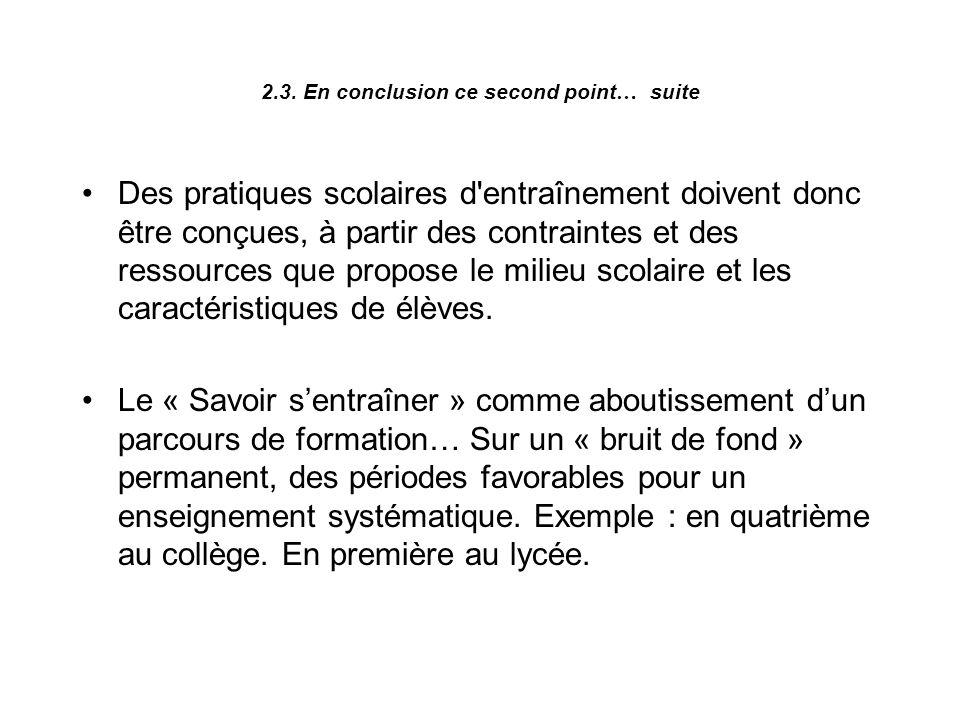 2.3. En conclusion ce second point … suite Des pratiques scolaires d'entraînement doivent donc être conçues, à partir des contraintes et des ressource