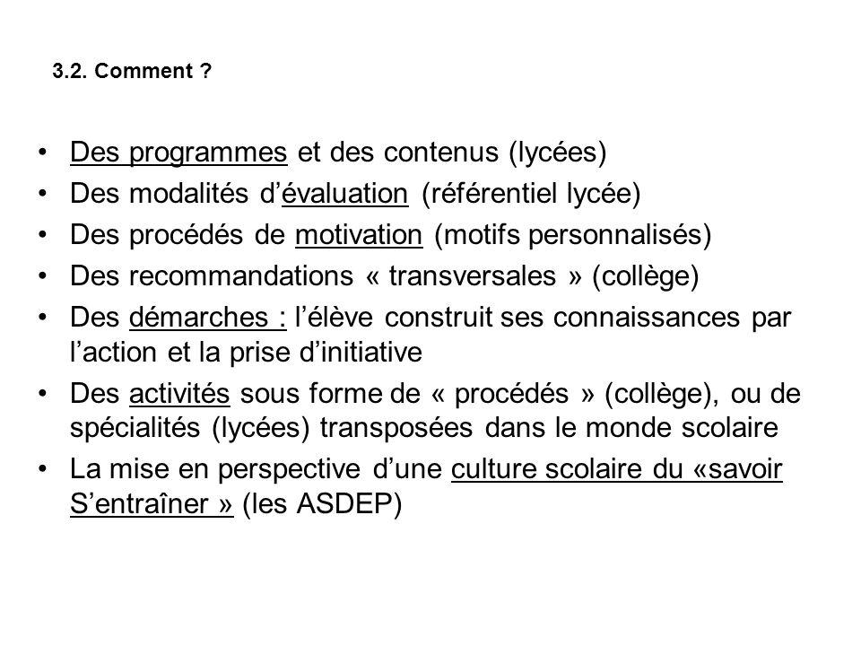 3.2. Comment ? Des programmes et des contenus (lycées) Des modalités dévaluation (référentiel lycée) Des procédés de motivation (motifs personnalisés)