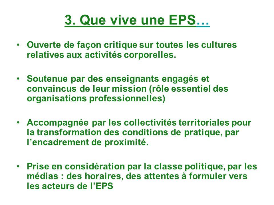 3. Que vive une EPS… Ouverte de façon critique sur toutes les cultures relatives aux activités corporelles. Soutenue par des enseignants engagés et co