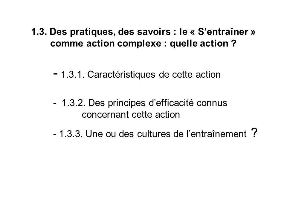 1.3. Des pratiques, des savoirs : le « Sentraîner » comme action complexe : quelle action ? - 1.3.1. Caractéristiques de cette action - 1.3.2. Des pri